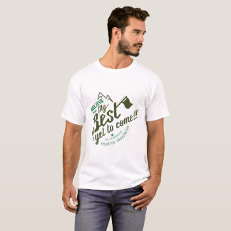 My Best is Yet To Come T-Shirt