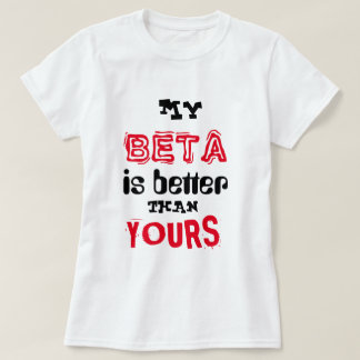 """My Beta Is Better Than Yours"" T-Shirt"