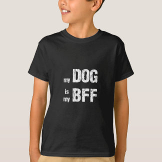 My BFF is my DOG T-Shirt
