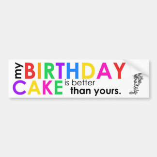my birthday cake is better than yours sticker bumper sticker