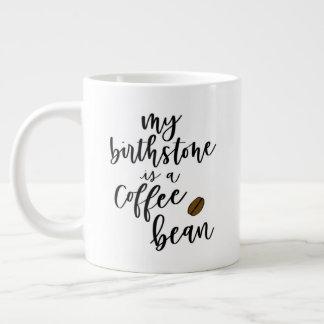 My Birthstone Is A Coffee Bean Jumbo Mug