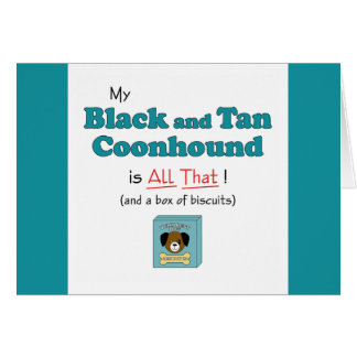 My Black and Tan Coonhound is All That! Greeting Card
