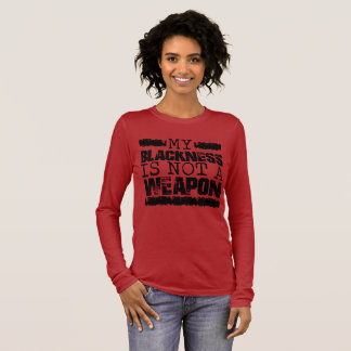 My Blackness Is not a Weapon Long Sleeve T-Shirt
