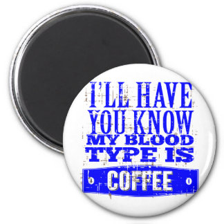 My Blood Type Is Coffee Magnet