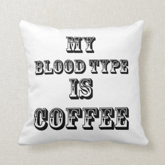 my blood type is coffee pillow