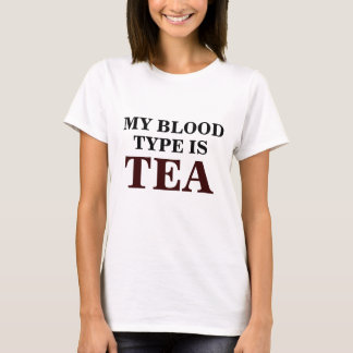 My Blood Type is TEA Shirt