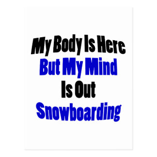 My Body Is Here But My Mind Is Out Snowboarding Postcard
