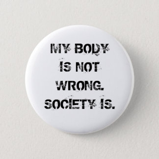 My Body Is Not Wrong Button