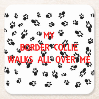my border collie walks on me square paper coaster