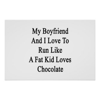My Boyfriend And I Love To Run Like A Fat Kid Love Poster