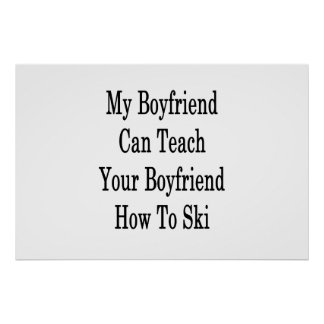 My Boyfriend Can Teach Your Boyfriend How To Ski . Poster