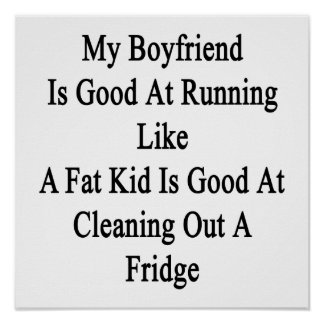 My Boyfriend Is Good At Running Like A Fat Kid Is Poster