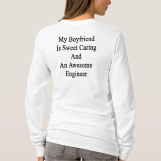 My Boyfriend Is Sweet Caring And An Awesome Engine T-Shirt