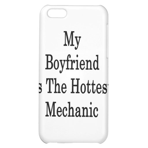 My Boyfriend Is The Hottest Mechanic iPhone 5C Cases