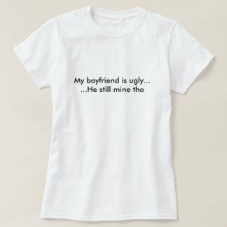 My boyfriend is ugly T-Shirt