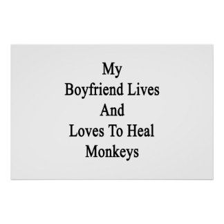 My Boyfriend Lives And Loves To Heal Monkeys Print