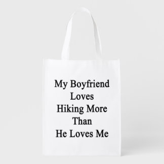 My Boyfriend Loves Hiking More Than He Loves Me Grocery Bags