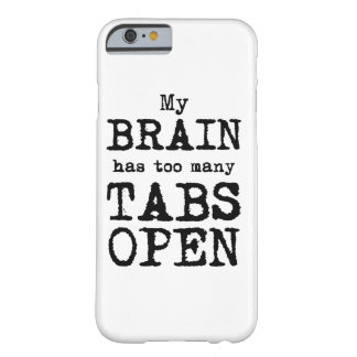 My Brain Has Too Many Tabs Open Barely There iPhone 6 Case