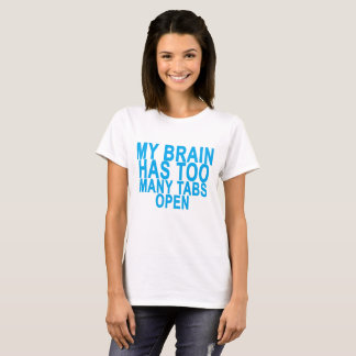 MY BRAIN HAS TOO MANY TABS OPEN ..png T-Shirt
