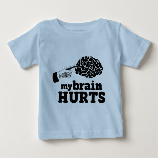 My Brain Hurts Baby T-Shirt