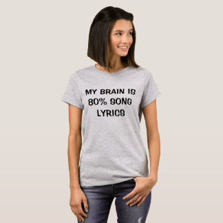 My Brain Is 80% Song Lyrics Tee