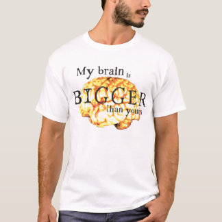 My Brain is Bigger than Yours T-Shirt