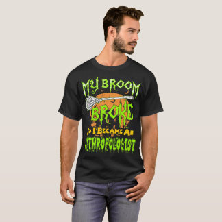 My Broom Broke I Became Anthropologist Halloween T-Shirt