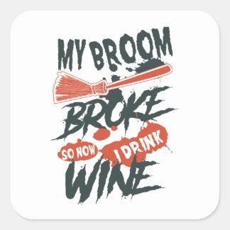 My Broom Broke So Now I Drink Wine Square Sticker