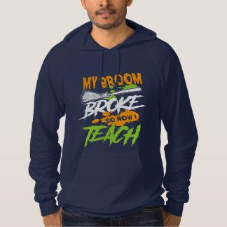 My Broom Broke So Now I Teach Hoodie