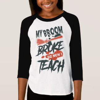 My Broom Broke So Now I Teach T-Shirt