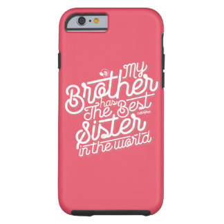 """""""My Brother Has The Best Sister in The World"""" Tough iPhone 6 Case"""