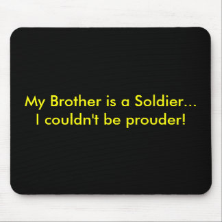 My Brother is a Soldier...I couldn't be prouder! Mouse Pad