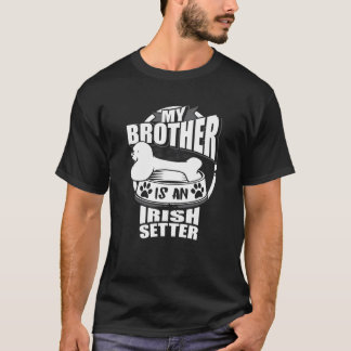 My Brother Is An Irish Setter T-Shirt