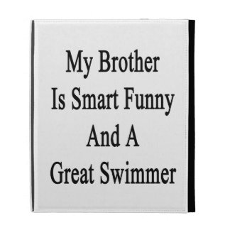My Brother Is Smart Funny And A Great Swimmer iPad Folio Case