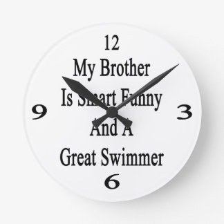 My Brother Is Smart Funny And A Great Swimmer Wall Clocks