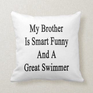My Brother Is Smart Funny And A Great Swimmer Pillows