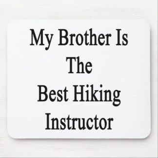 My Brother Is The Best Hiking Instructor Mousepads