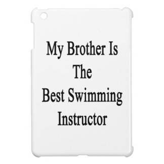 My Brother Is The Best Swimming Instructor Case For The iPad Mini