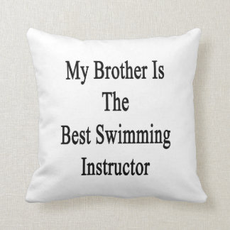 My Brother Is The Best Swimming Instructor Pillows