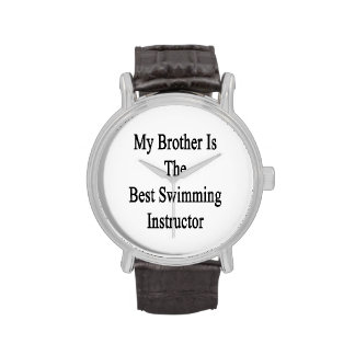My Brother Is The Best Swimming Instructor Wrist Watch