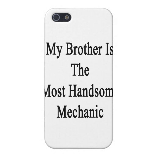 My Brother Is The Most Handsome Mechanic iPhone 5 Cases