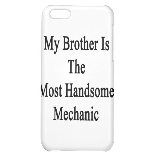 My Brother Is The Most Handsome Mechanic iPhone 5C Cover