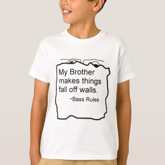 My Brother makes things fall off walls Bass Rules T-Shirt