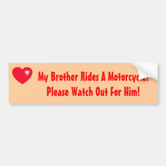 My Brother Rides A Motorcycle! Watch for Him Car Bumper Sticker
