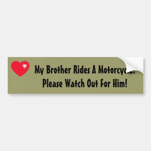 My Brother Rides A Motorcycle! Watch for Him Bumper Stickers