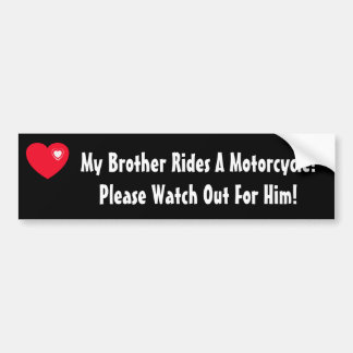 My Brother Rides A Motorcycle! Watch for Him Bumper Sticker