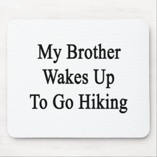 My Brother Wakes Up To Go Hiking Mousepads