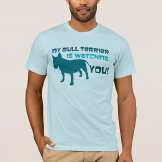 My Bull Terrier Is Watching You T-Shirt