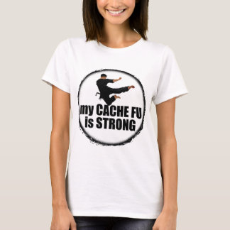 My Cache-Fu is Strong t-shirt