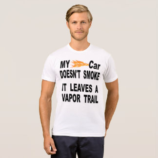 My Car Doesn't Smoke It Leaves A Vapor Trail T-Shirt